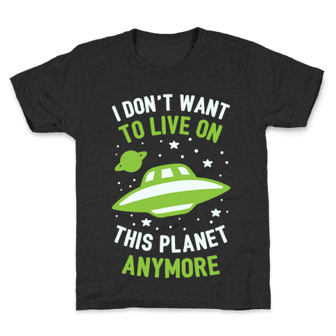 I Don't Want To Live On This Planet Anymore Kids T-Shirt