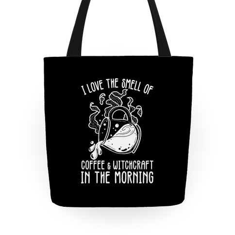 I Love the Smell of Coffee & Witchcraft In The Morning Tote