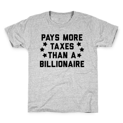 Pays More Taxes Than A Billionaire Kids T-Shirt