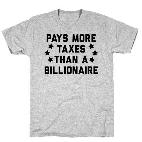 Pays More Taxes Than A Billionaire T-Shirt