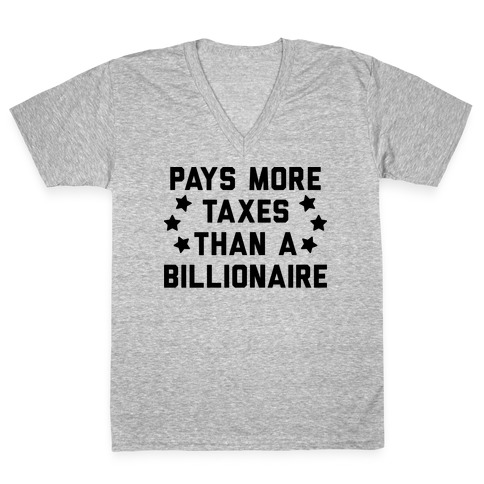 Pays More Taxes Than A Billionaire V-Neck Tee Shirt