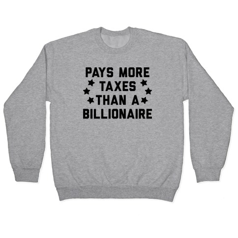Pays More Taxes Than A Billionaire Pullover