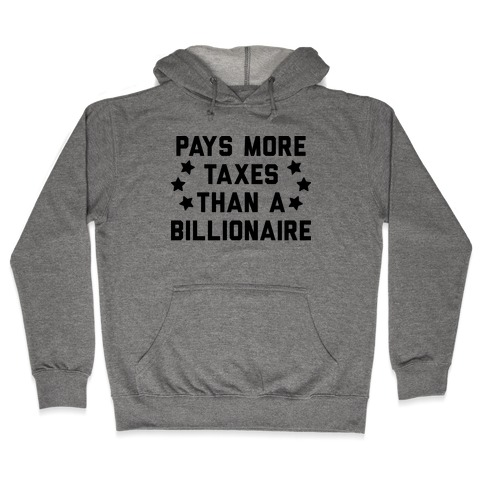 Pays More Taxes Than A Billionaire Hooded Sweatshirt