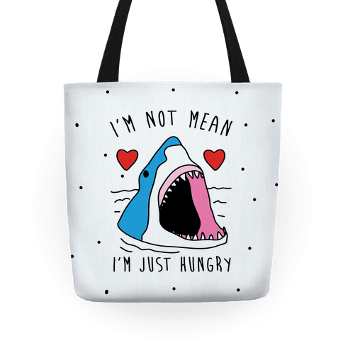 I'm Not Mean I'm Just Hungry Tote