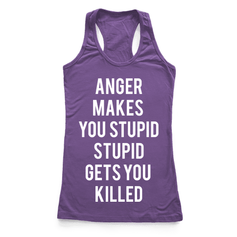 Anger Makes You Stupid Racerback Tank Top