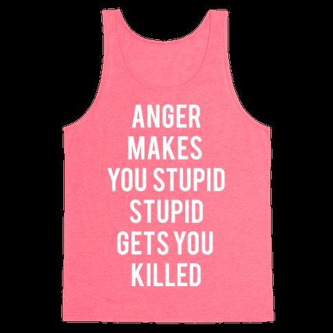 Anger Makes You Stupid Tank Top