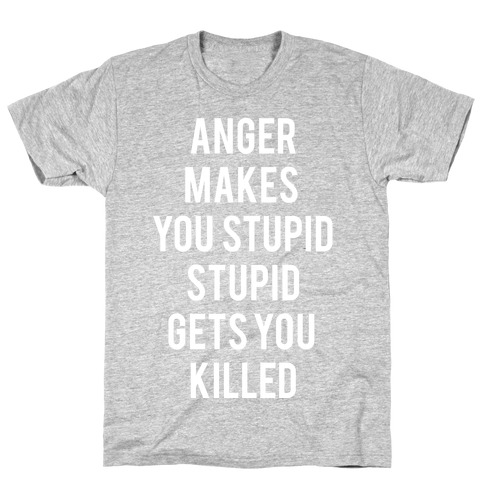 Anger Makes You Stupid T-Shirt