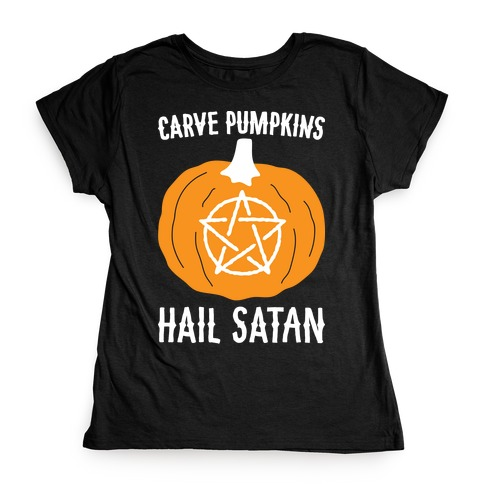 Carve Pumpkins Hail Satan Womens T-Shirt