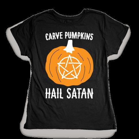 Carve Pumpkins Hail Satan Womens T-Shirt