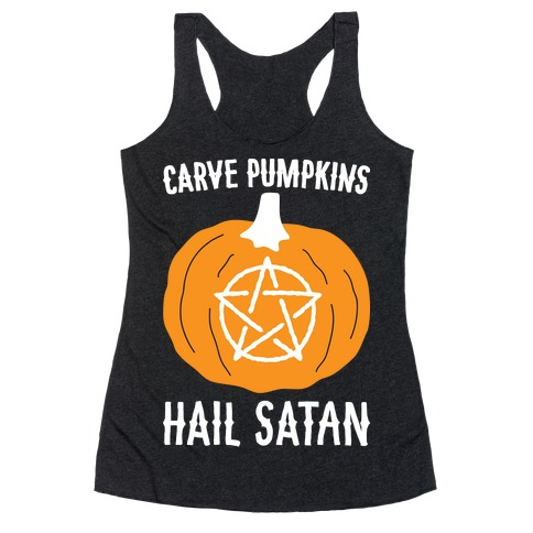 Carve Pumpkins Hail Satan Racerback Tank Top