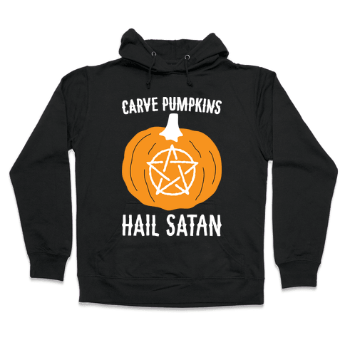 Carve Pumpkins Hail Satan Hooded Sweatshirt
