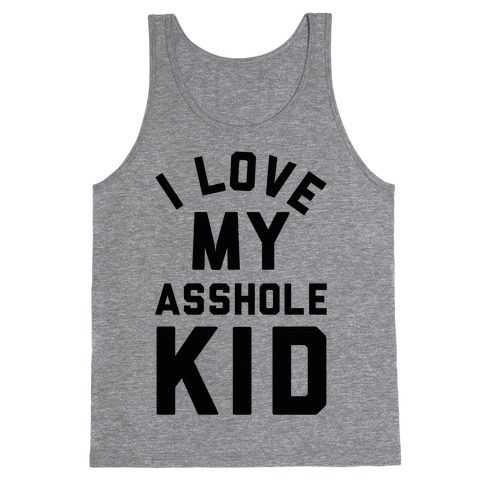 I Love My Asshole Kid Tank Top