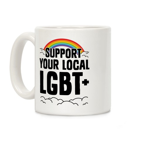 Support Your Local LGBT+ Coffee Mug