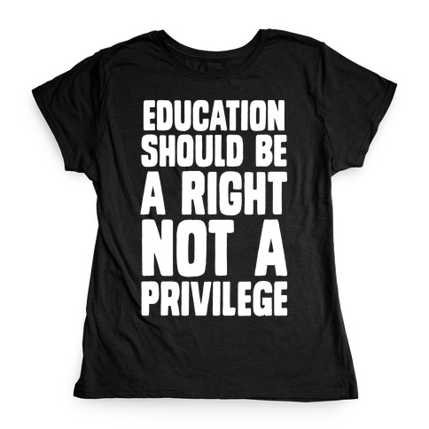 Education Should Be A Right, Not A Privilege Womens T-Shirt