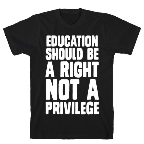 Education Should Be A Right, Not A Privilege T-Shirt