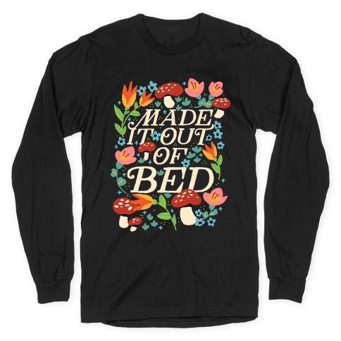 Made It Out Of Bed (Floral) Long Sleeve T-Shirt