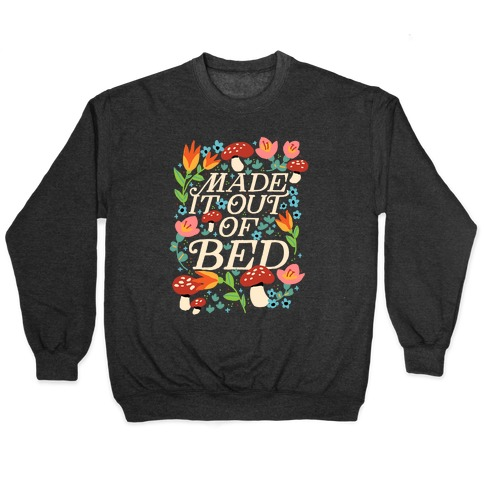 Made It Out Of Bed (Floral) Pullover