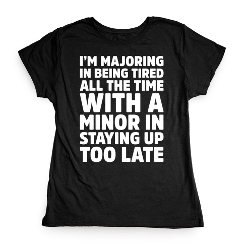 Majoring In Being Tired All The Time White Print Womens T-Shirt