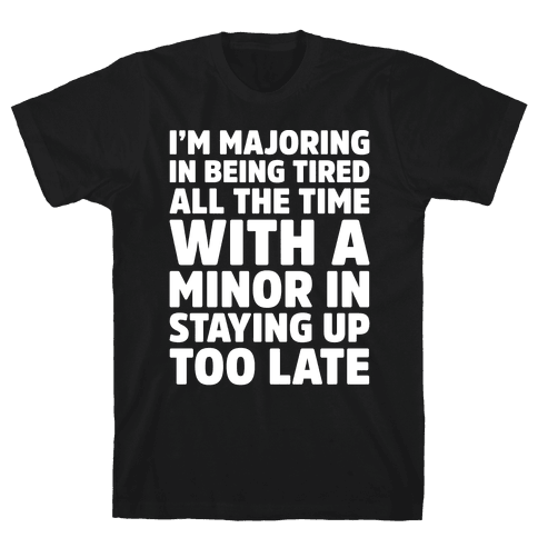 Majoring In Being Tired All The Time White Print Mens T-Shirt