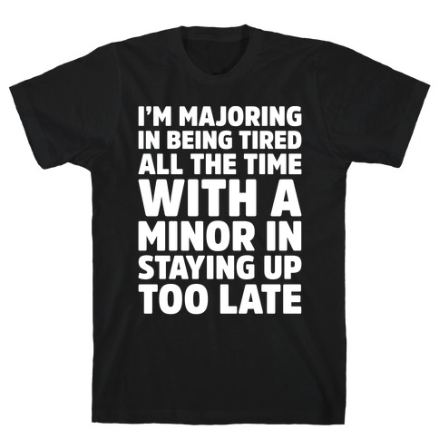Majoring In Being Tired All The Time White Print T-Shirt