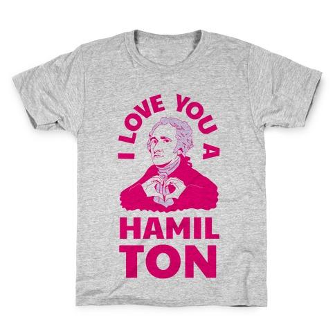 I Love You a Hamil-TON Kids T-Shirt