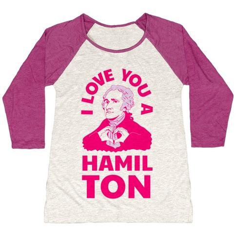 I Love You a Hamil-TON Baseball Tee