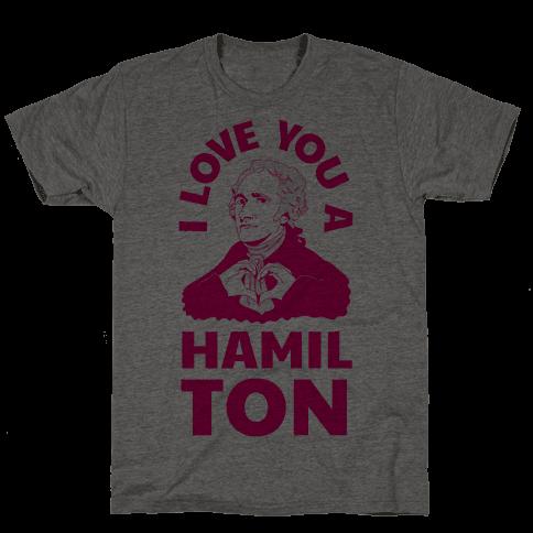 I Love You a Hamil-TON Mens T-Shirt