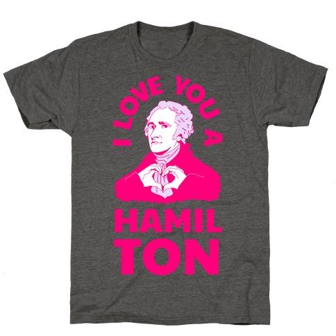 I Love You a Hamil-TON T-Shirt