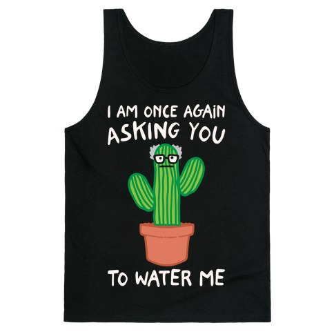 I Am Once Again Asking You To Water Me White Print Tank Top