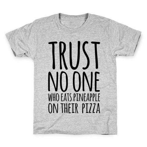 Trust No One Who Eats Pineapple On Their Pizza Kids T-Shirt