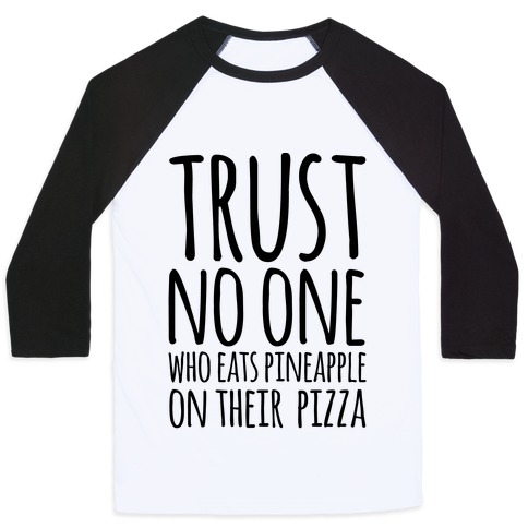 Trust No One Who Eats Pineapple On Their Pizza Baseball Tee