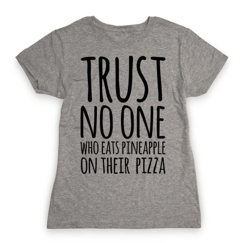 Trust No One Who Eats Pineapple On Their Pizza Womens T-Shirt