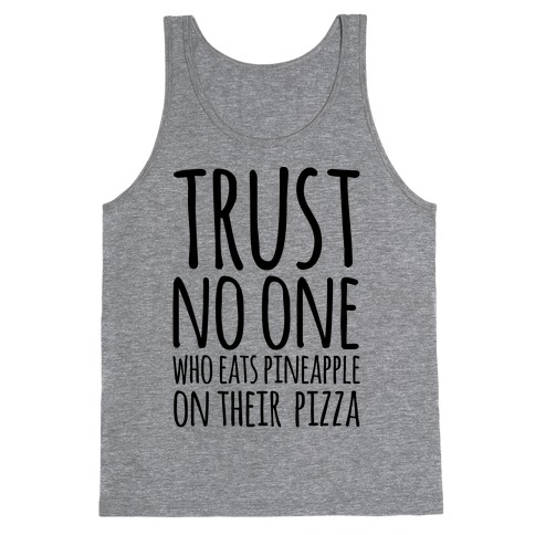 Trust No One Who Eats Pineapple On Their Pizza Tank Top
