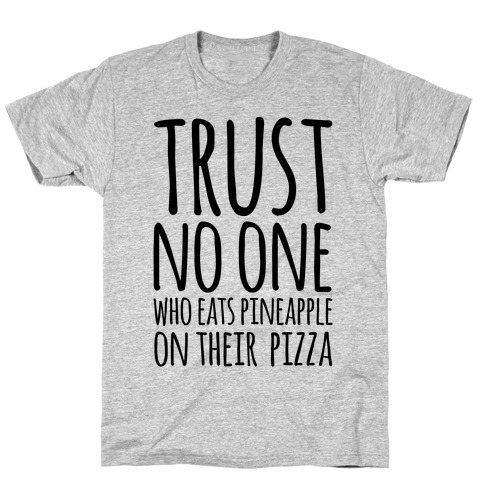 Trust No One Who Eats Pineapple On Their Pizza T-Shirt