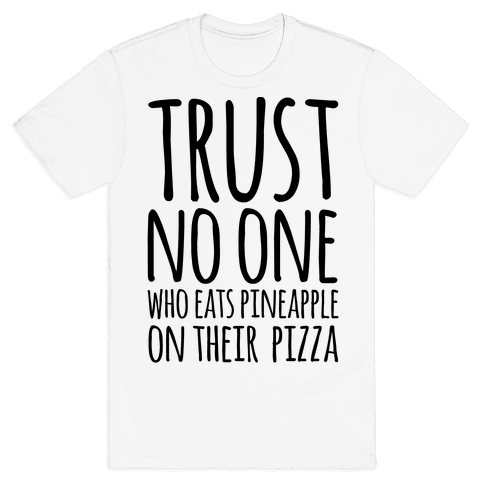 Trust No One Who Eats Pineapple On Their Pizza Mens T-Shirt