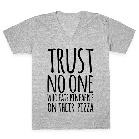 Trust No One Who Eats Pineapple On Their Pizza V-Neck Tee Shirt