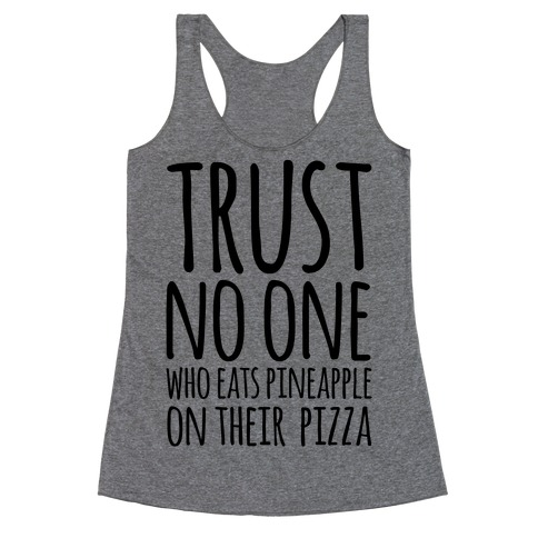 Trust No One Who Eats Pineapple On Their Pizza Racerback Tank Top