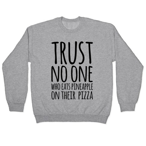 Trust No One Who Eats Pineapple On Their Pizza Pullover
