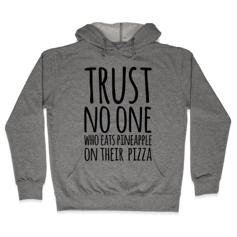 Trust No One Who Eats Pineapple On Their Pizza Hooded Sweatshirt