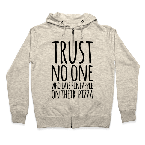 Trust No One Who Eats Pineapple On Their Pizza Zip Hoodie