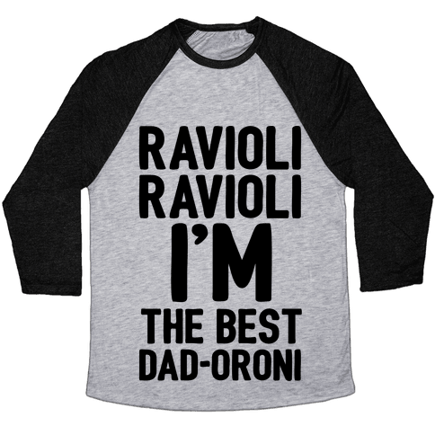 Ravioli Ravioli I'm The Best Dad-oroni Parody White Print Baseball Tee