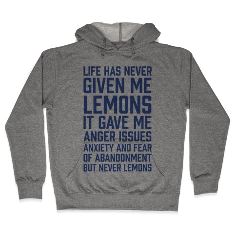 Life Has Never Given Me Lemons Hooded Sweatshirt