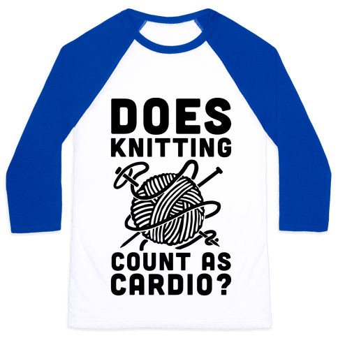 Does Knitting Count as Cardio? Baseball Tee