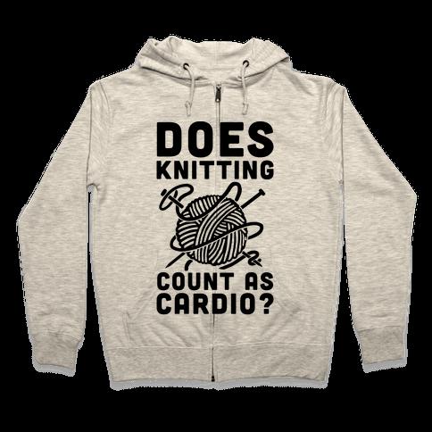 Does Knitting Count as Cardio? Zip Hoodie