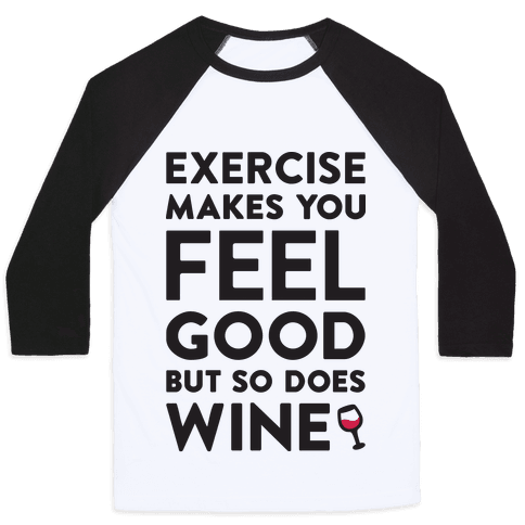 Exercise Makes You Feel Good But So Does Wine Baseball Tee