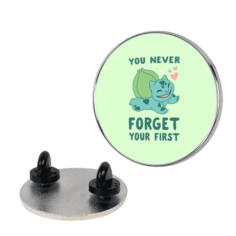 You Never Forget Your First - Bulbasaur  pin