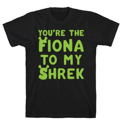 You're The Fiona To My Shrek Parody White Print T-Shirt
