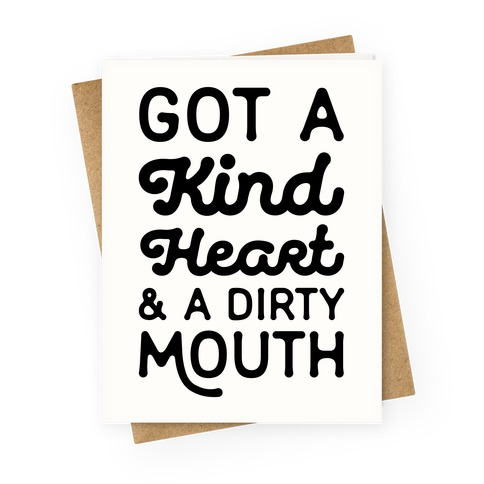 Got A Kind Heart and a Dirty Mouth Greeting Card