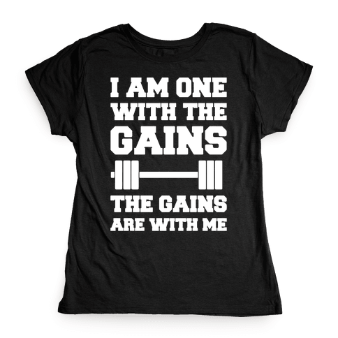 I Am One With The Gains The Gains Are With Me Parody White Print Womens T-Shirt