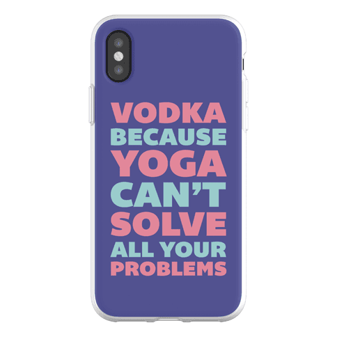 Vodka Because Yoga Can't Solve All Your Problems Phone Flexi-Case